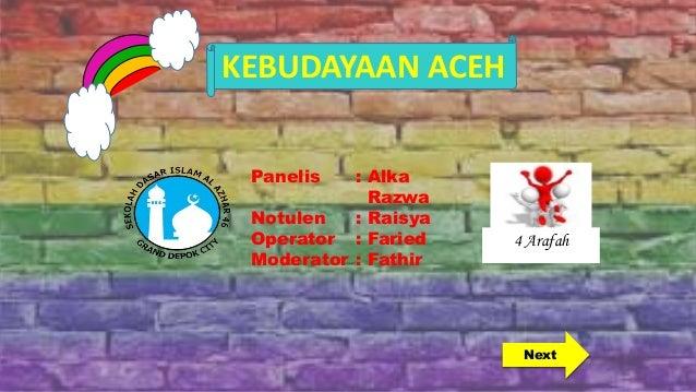 Panelis : Alka Razwa Notulen : Raisya Operator : Faried Moderator : Fathir KEBUDAYAAN ACEH Next 4 Arafah