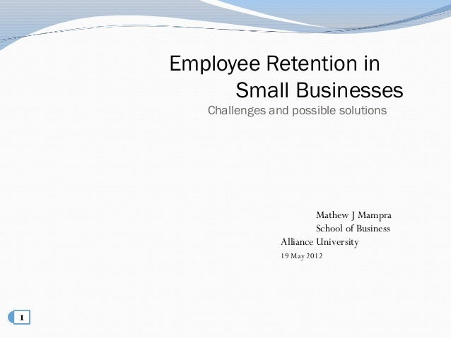 Employee Retention in      Small Businesses   Challenges and possible solutions                         Mathew J Mampra   ...