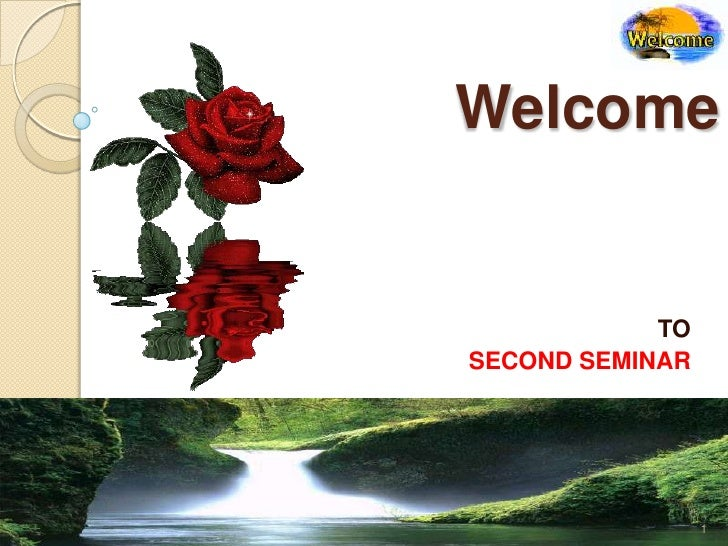 Welcome               TO SECOND SEMINAR                      1