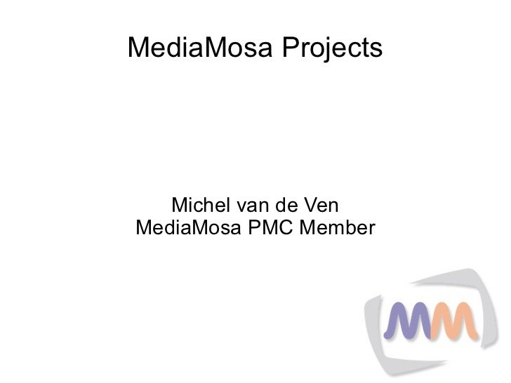 MediaMosa Projects   Michel van de VenMediaMosa PMC Member