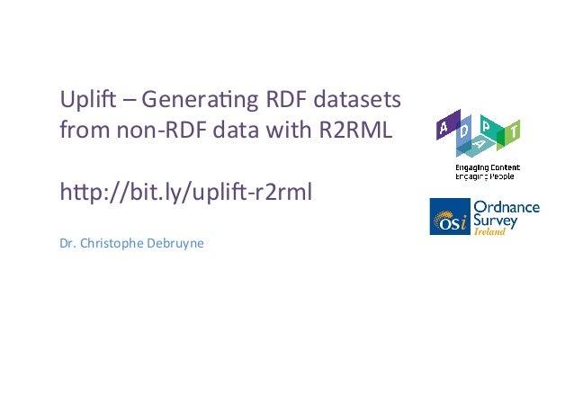 Upli%–Genera-ngRDFdatasets fromnon-RDFdatawithR2RML  h>p://bit.ly/upli%-r2rml Dr.ChristopheDebruyne