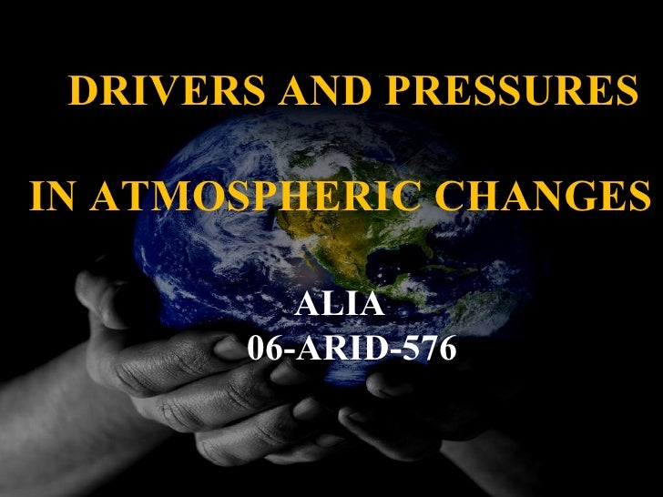 DRIVERS AND PRESSURES IN ATMOSPHERIC CHANGES ALIA 06-ARID-576
