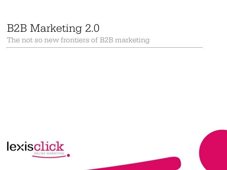 B2B Marketing 2.0The not so new frontiers of B2B marketing