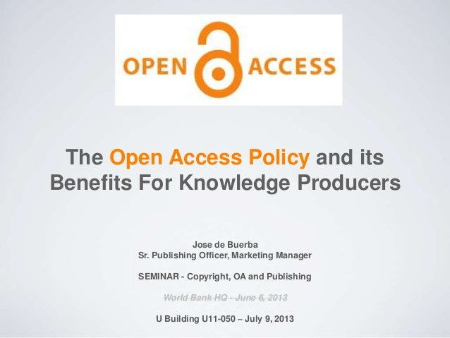 The Open Access Policy and its Benefits For Knowledge Producers Jose de Buerba Sr. Publishing Officer, Marketing Manager S...
