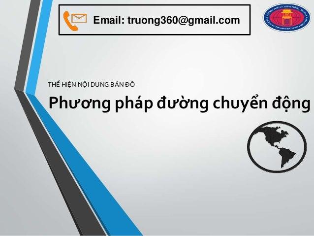 Phương pháp đường chuyển động THỂ HIỆN NỘI DUNG BẢN ĐỒ Email: truong360@gmail.com