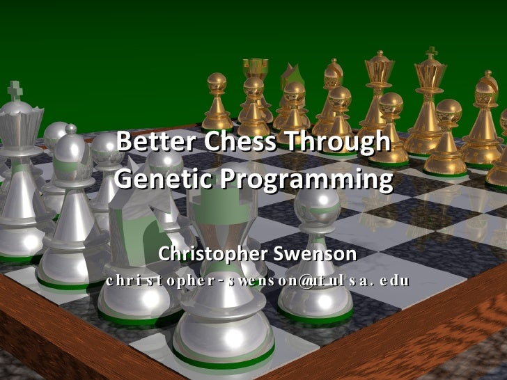 Better Chess Through Genetic Programming Christopher Swenson [email_address]
