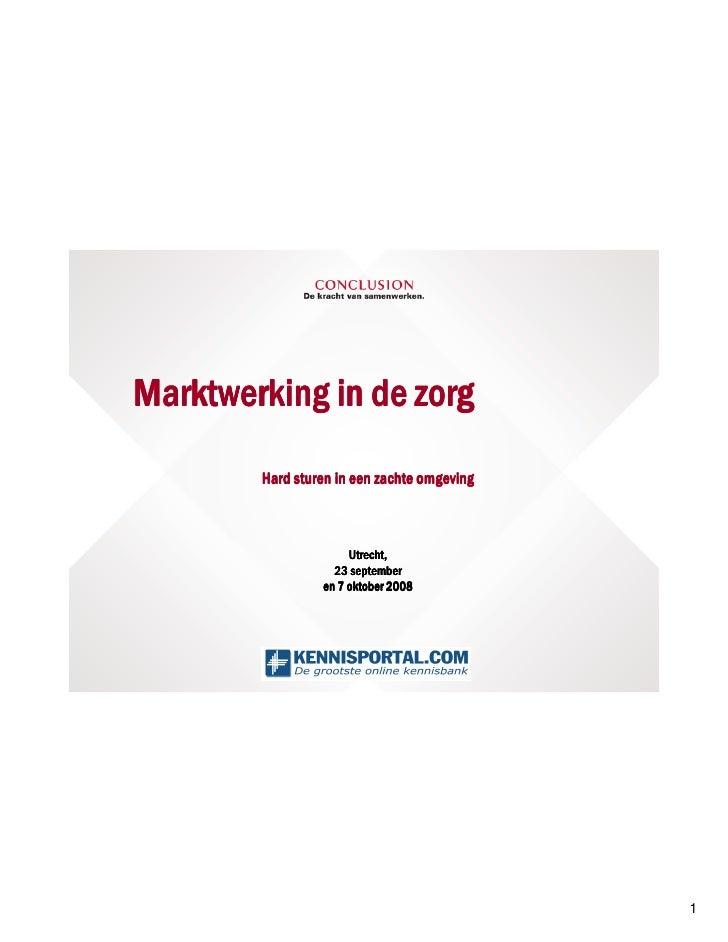 Marktwerking in de zorg         Hard sturen in een zachte omgeving                          Utrecht,                    23...