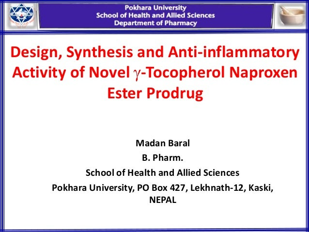 Design, Synthesis and Anti-inflammatory Activity of Novel -Tocopherol Naproxen Ester Prodrug Madan Baral B. Pharm. School ...