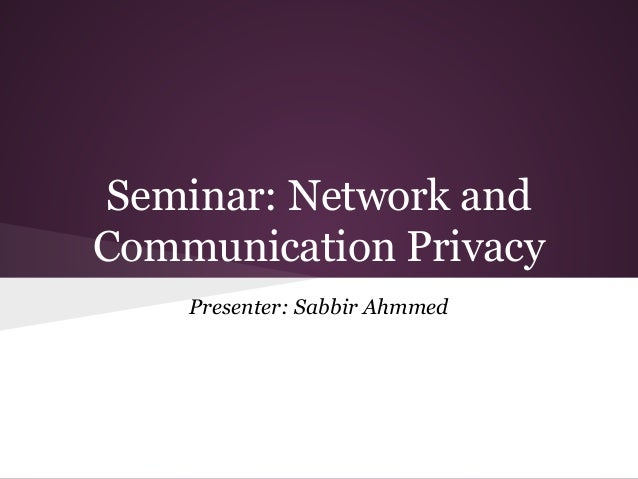 Seminar: Network and Communication Privacy Presenter: Sabbir Ahmmed