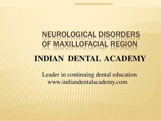www.indiandentalacademy.com  NEUROLOGICAL DISORDERS OF MAXILLOFACIAL REGION INDIAN DENTAL ACADEMY Leader in continuing den...
