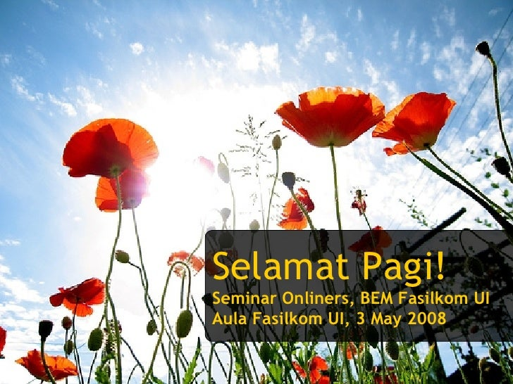 Selamat Pagi! Seminar Onliners, BEM Fasilkom UI Aula Fasilkom UI, 3 May 2008