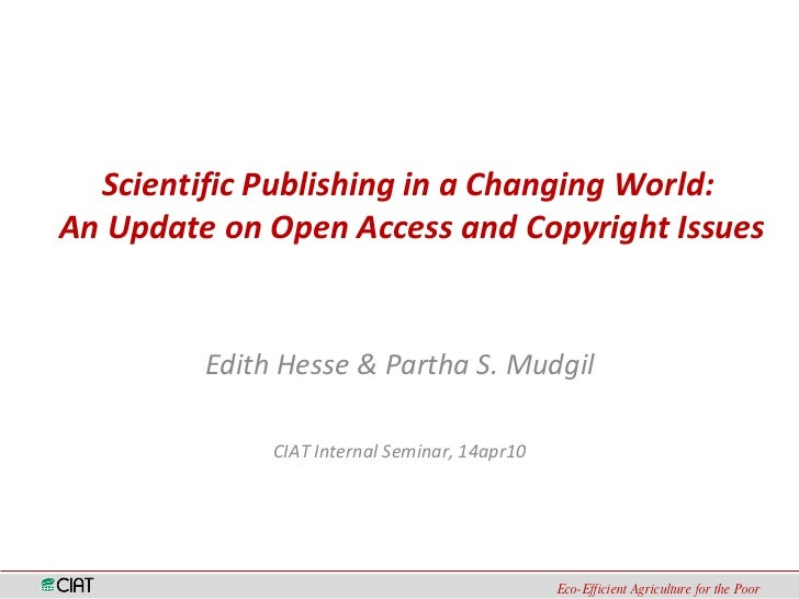 Scientific Publishing in a Changing World:  An Update on Open Access and Copyright Issues Edith Hesse & Partha S. Mudgil C...