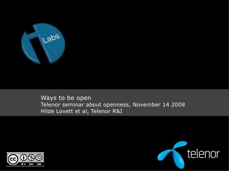 Ways to be open Telenor seminar about openness, November 14 2008 Hilde Lovett et al, Telenor R&I