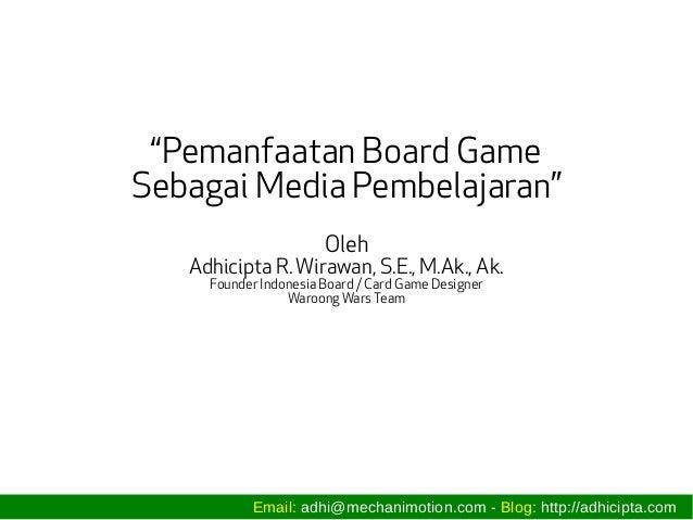 """""""Pemanfaatan Board Game Sebagai Media Pembelajaran"""" Oleh Adhicipta R. Wirawan, S.E., M.Ak., Ak. Founder Indonesia Board / ..."""