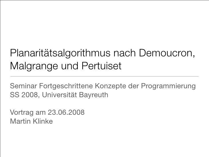 Planaritätsalgorithmus nach Demoucron,Malgrange und PertuisetSeminar Fortgeschrittene Konzepte der ProgrammierungSS 2008, ...