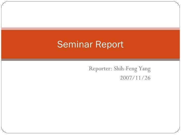 Reporter: Shih-Feng Yang 2007/11/26 Seminar Report