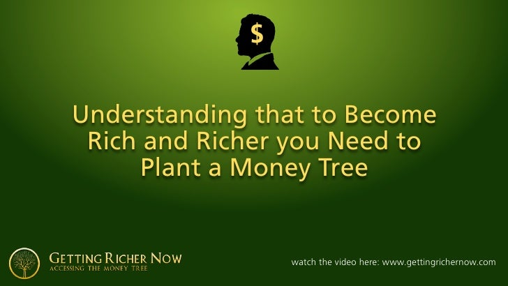 $   Understanding that to Become  Rich and Richer you Need to       Plant a Money Tree                    watch the video ...