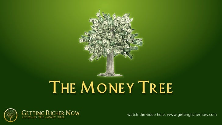 The Money Tree         watch the video here: www.gettingrichernow.com