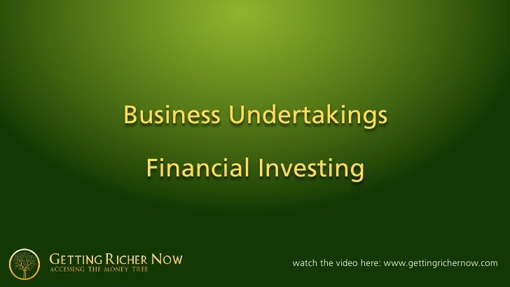 Business Undertakings   Financial Investing                watch the video here: www.gettingrichernow.com