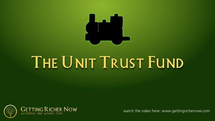 The Unit Trust Fund              watch the video here: www.gettingrichernow.com