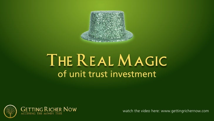 The Real Magic  of unit trust investment                   watch the video here: www.gettingrichernow.com