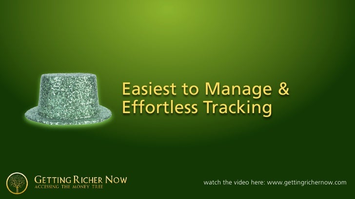 Easiest to Manage & Effortless Tracking             watch the video here: www.gettingrichernow.com
