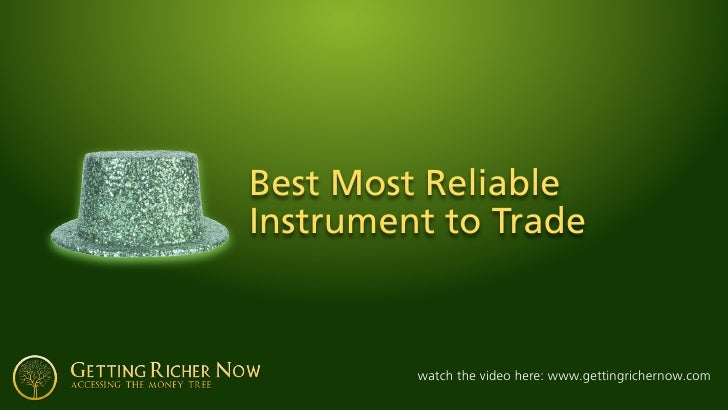 Best Most Reliable Instrument to Trade             watch the video here: www.gettingrichernow.com