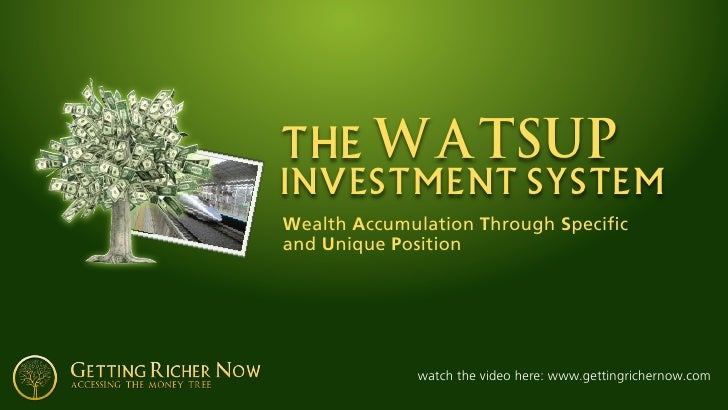 the WATSUP investment system Wealth Accumulation Through Specific and Unique Position                   watch the video he...