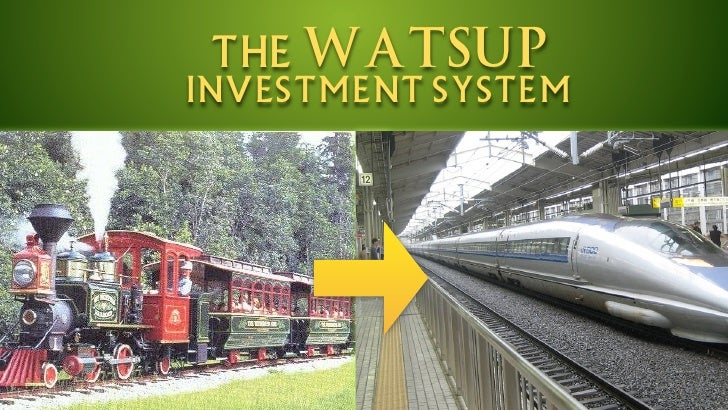 the WATSUP investment system               watch the video here: www.gettingrichernow.com