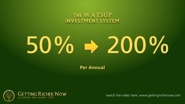 the WATSUP   investment system     50%                200%       Per Annual                        watch the video here: w...