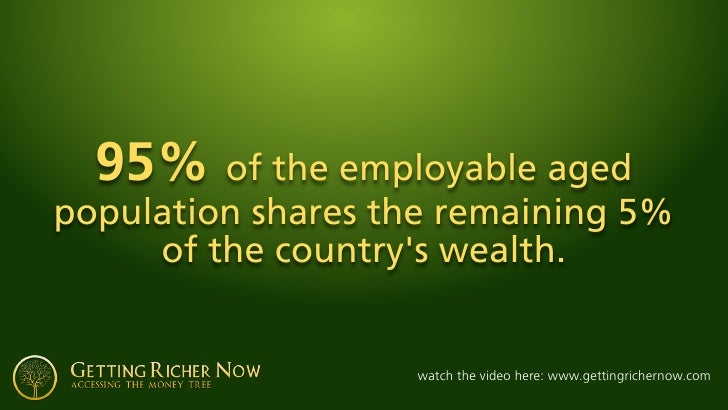 95% of the employable aged population shares the remaining 5%      of the country's wealth.                      watch the...