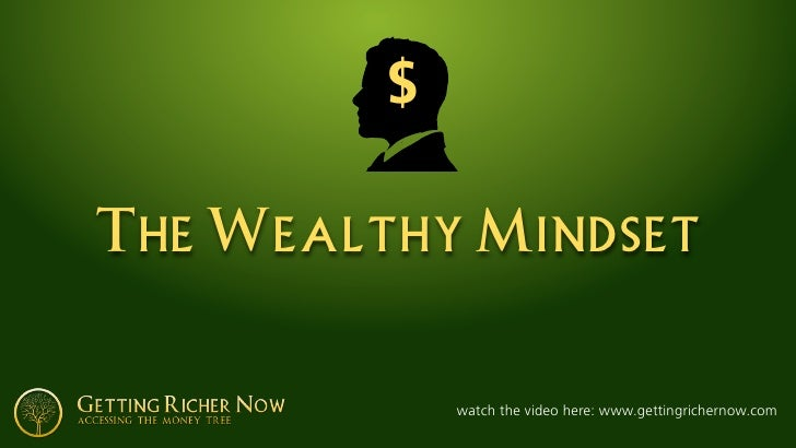 $  The Wealthy Mindset                watch the video here: www.gettingrichernow.com