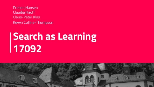 Search as Learning 17092 Preben Hansen Claudia Hauff Claus-Peter Klas Kevyn Collins-Thompson