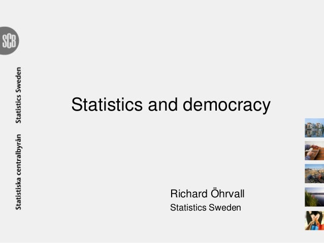 Statistics and democracy Richard Öhrvall Statistics Sweden