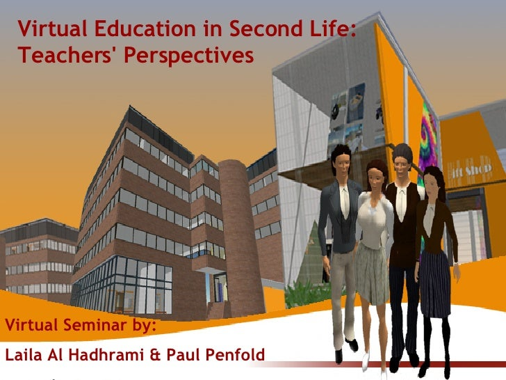 Laila AL-Hadrahmani  &  Paul Penfold Virtual Education in Second Life: Teachers' Perspectives Virtual Seminar by:  Laila A...