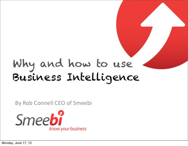 By Rob Connell CEO of SmeebiWhy and how to useBusiness IntelligenceMonday, June 17, 13