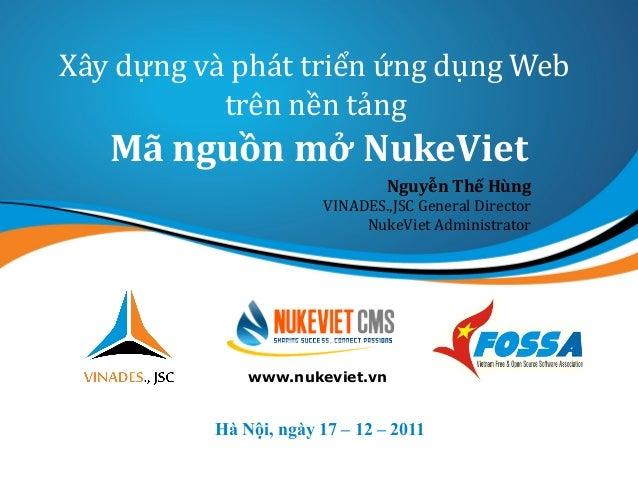 Xây dựng và phát triển ứng dụng Web trên nền tảng Mã nguồn mở NukeViet Hà Nội, ngày 17 – 12 – 2011 www.nukeviet.vn Nguyễn ...