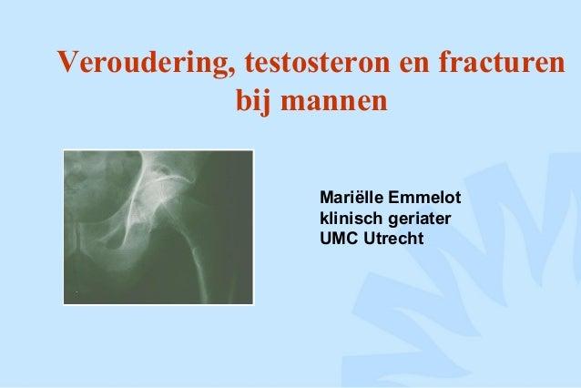 Veroudering, testosteron en fracturen bij mannen Mariëlle Emmelot klinisch geriater UMC Utrecht