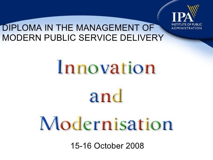DIPLOMA IN THE MANAGEMENT OF MODERN PUBLIC SERVICE DELIVERY <ul><li>15-16 October 2008 </li></ul>