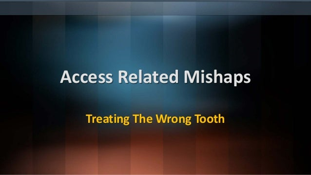 Cause • Inattention on the part of the dentist • Misdiagnosis Recognition • Patient continues to have symptoms after treat...