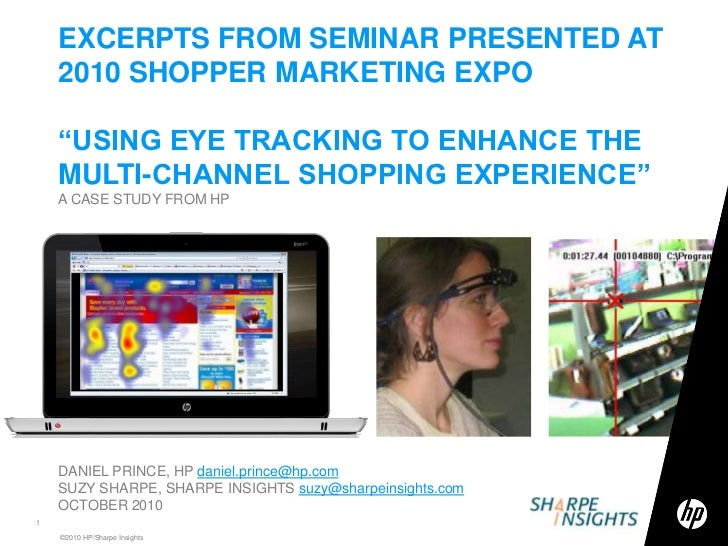 "EXCERPTS FROM SEMINAR PRESENTED AT2010 SHOPPER MARKETING EXPO""USING EYE TRACKING TO ENHANCE THE MULTI-CHANNEL SHOPPING EXP..."