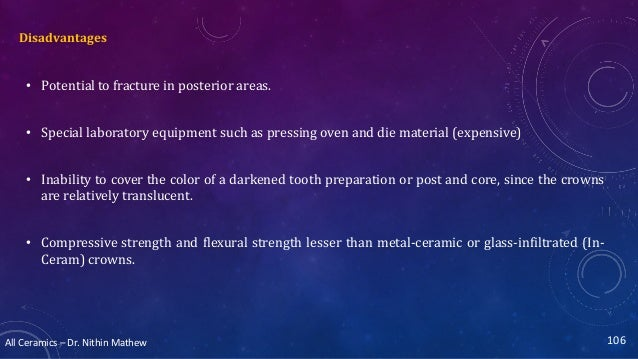 All Ceramics – Dr. Nithin Mathew Disadvantages • Potential to fracture in posterior areas. • Special laboratory equipment ...