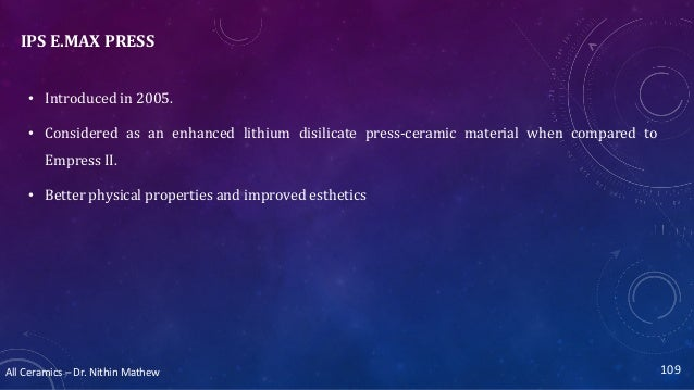 All Ceramics – Dr. Nithin Mathew IPS E.MAX PRESS • Introduced in 2005. • Considered as an enhanced lithium disilicate pres...