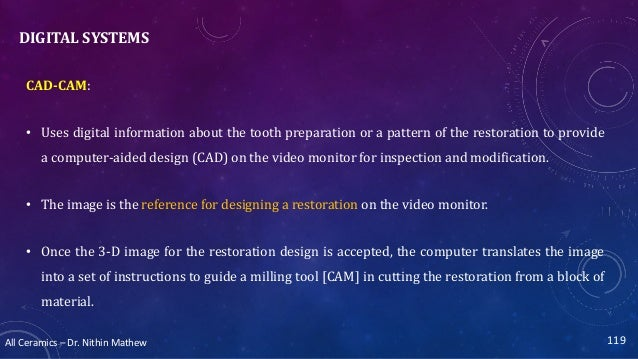 All Ceramics – Dr. Nithin Mathew DIGITAL SYSTEMS CAD-CAM: • Uses digital information about the tooth preparation or a patt...
