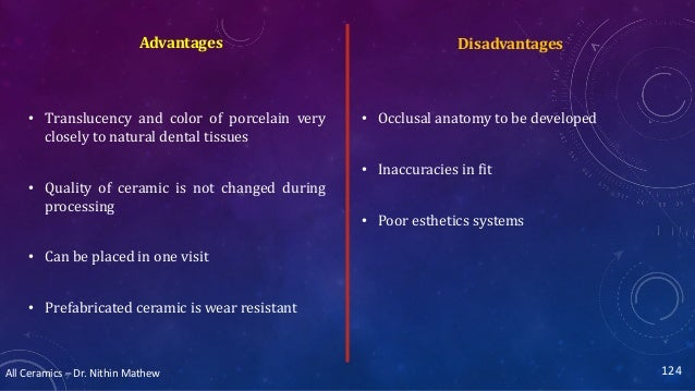 All Ceramics – Dr. Nithin Mathew DisadvantagesAdvantages • Translucency and color of porcelain very closely to natural den...