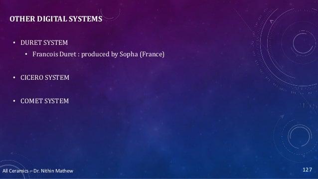 All Ceramics – Dr. Nithin Mathew OTHER DIGITAL SYSTEMS • DURET SYSTEM • Francois Duret : produced by Sopha (France) • CICE...