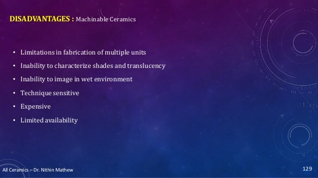 All Ceramics – Dr. Nithin Mathew DISADVANTAGES : Machinable Ceramics • Limitations in fabrication of multiple units • Inab...