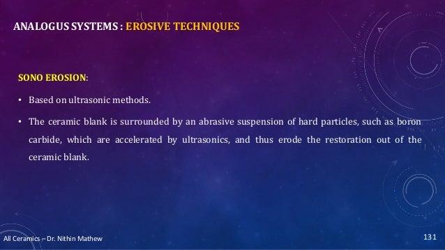 All Ceramics – Dr. Nithin Mathew ANALOGUS SYSTEMS : EROSIVE TECHNIQUES SONO EROSION: • Based on ultrasonic methods. • The ...