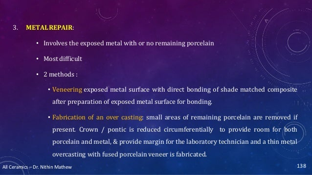 All Ceramics – Dr. Nithin Mathew 3. METALREPAIR: • Involves the exposed metal with or no remaining porcelain • Most diffic...