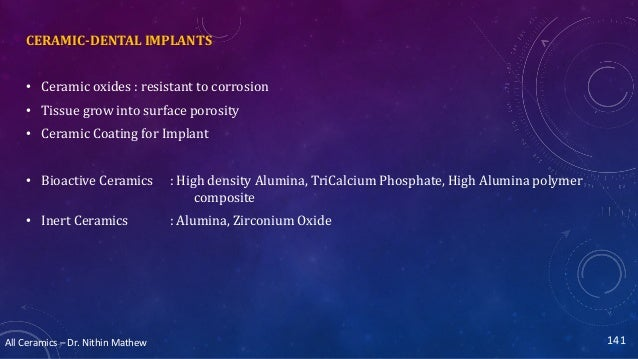 All Ceramics – Dr. Nithin Mathew CERAMIC-DENTAL IMPLANTS • Ceramic oxides : resistant to corrosion • Tissue grow into surf...